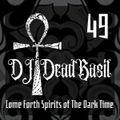 DJ Deadbasil - Mix Set 49: Come Forth Spirits of The Dark Time