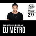 Club Killers Radio #277 - DJ Metro (LDW19 Mix)