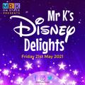 Mr K's Disney Delights, 21st May 2021
