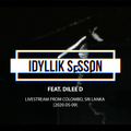 IDYLLIK SESSION Feat. DIlee D [2020-05-09]