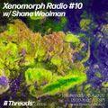 Xenomorph Radio #10 w/ Shane Woolman - Threads Radio - Aug 26th 20