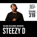 Club Killers Radio #319 - Steezy D