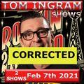 Tom Ingram Shows Feb 7th 2021 - CORRECTED - Rockin 247 Radio