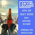 JayeL Audio Presents...4th of July 2020-DAY MOVES