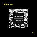 ANA MI - Chaotic Groove Podcast - 6