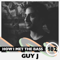 Guy J - HOW I MET THE BASS #182
