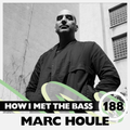 Marc Houle - HOW I MET THE BASS #188