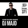 Club Killers Radio #371 - DJ MAJD