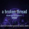 """a broken thread, ep56 """"limbo"""" 2018-08-05"""
