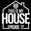 This Is My House 12