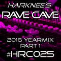 Harknee's Rave Cave #HRC025 (2016 YEARMIX PART 1)