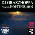 DJ GRAZZHOPPA presents HOP2THIS #040