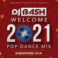 DJ Bash - Welcome 2021 Pop Dance Mix