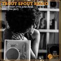 Trout Spout Radio 27th June 2018