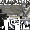 Bleep Radio #481 w/ Trevor Wilkes [Kneel, Land, Strum!]