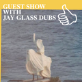 GUEST SHOW WITH JAY GLASS DUBS