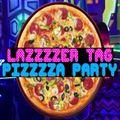 LAZZZZER TAG PIZZZZA PARTY
