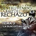 """ENTRENAMIENTO DESTRUYENDO LA RAÍZ DEL RECHAZO - TEMA 3 """"LA SUSCEPTIBILIDAD"""""""