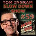 SLOW DOWN with TOM INGRAM #59
