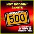 Hot Roddin' 2+Nite - Ep 500 - 03-13-21 (500th Episode)
