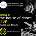 ANNA C's House of Dance  LIVE on the D3EP Radio Network and Mixcloud LIVE 3/6/21