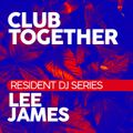 Club Together Events Resident DJ Series mixed by Lee James