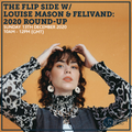 The Flip Side w/ Louise Mason & Felivand: 2020 Round-up 13th December 2020