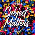 Subject Matters - Drugs [Season 2 Episode 5]