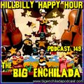 BIG ENCHILADA 149: Hillbilly Happy Hour
