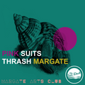 THE PINK SUITS / THRASH MARGATE