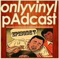 Onlyvinyl pAdcast Episode 7 _ Psychedelic Soul Downtempo