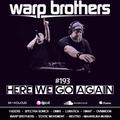 Warp Brothers - Here We Go Again Radio #193