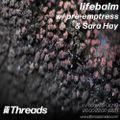 Lifebalm w/ pre-emptress & Sara Hay - 25-Oct-19