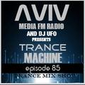 ERSEK LASZLO alias Dj UFO presents AVIV media fm Radio show TRANCE MACHINE EP 85