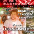 LORENZOSPEED* presents AMORE Radio Show 734 Domenica 12 Agosto 2018 Special Birthday Radio Show