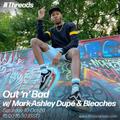 Out 'n' Bad w/ Mark-Ashley Dupé & Bleaches - 10-Oct-20