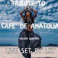 TRIBUTE TO CAFE' DE ANATOLIA VOLUME QUATTRO 01-06-2021 LIVE SET BY LKT