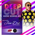 DEEP_CUT SESS #53 (GUEST MIX BY JAN DRO, LET'S HOUSE)