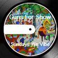 Sundays We Vibe - Guns For Show