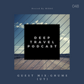 Deep Travel [Session# 048 Guest mixGhume (UY)]