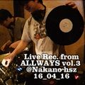 Live Rec. from ALLWAYS vol.3 @Nakano hsz 2016_04_16