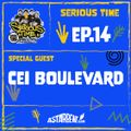 SERIOUS TIME - Ep.14 Season 2 - Special Guest: Cei Boulevard
