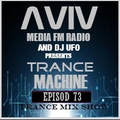 ERSEK LASZLO alias Dj UFO presents AVIVmediafm Radio show TRANCE MACHINE EP 73