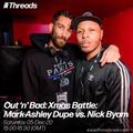 Out 'n' Bad: A Xmas Battle w/ Mark-Ashley Dupé VS Nick Byam - 05-Dec-20