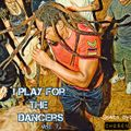 I PLAY FOR THE DANCERS VOL. 7