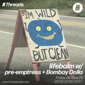lifebalm w/ pre-emptress + Bombay Dolla - 08-May-20