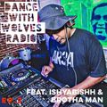 Dance With Wolves Radio EP. 2 Feat IshyaBishh & Brotha Man