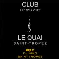 LE QUAI ST TROPEZ CLUB SPRING 2012. Mixed by Dj NIKO SAINT TROPEZ