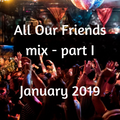 All Our Friends, 12 January 2019, part I