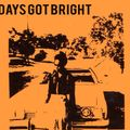 DAYS GOT BRIGHT
